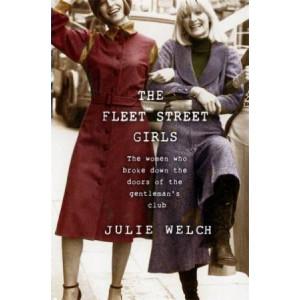Fleet Street Girls,The: The women who broke down the doors of the gentlemen's club