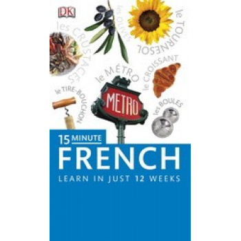 15-minute French: Speak French in Just 15 Minutes a Day