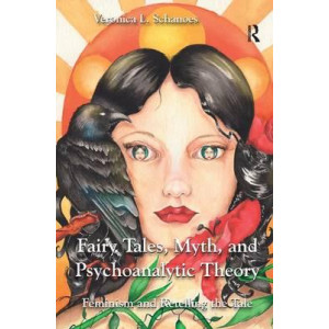Fairy Tales, Myth, and Psychoanalytic Theory: Feminism and Retelling the Tale