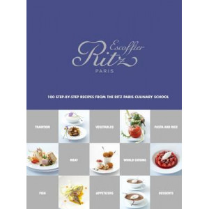 Ecole Ritz Escoffier, Paris: 100 Step-by-Step Recipes from the Ritz Paris Culinary School