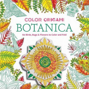 Color Origami: Botanica: 60 Birds, Bugs & Flowers to Color and Fold