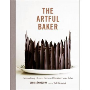 Artful Baker: Extraordinary Desserts From an Obsessive Home Baker
