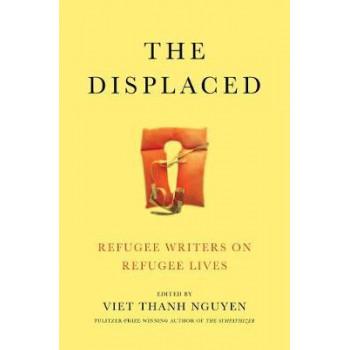 Displaced, The: Refugee Writers on Refugee Lives