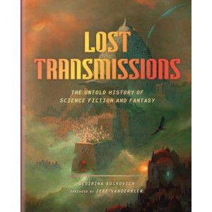 Lost Transmissions:The Secret History of Science Fiction and Fant: The Secret History of Science Fiction and Fantasy