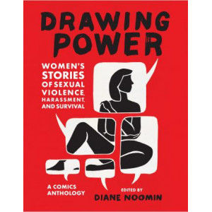 "Drawing Power:Women's Stories of Sexual Violence, Harassment, and: ""Women's Stories of Sexual Violence, Harassment, and Survival"""