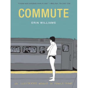 Commute:An Illustrated Memoir of Female Shame: An Illustrated Memoir of Female Shame