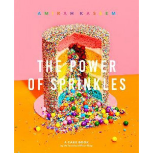 Power of Sprinkles: A Cake Book by the Founder of Flour Shop, The