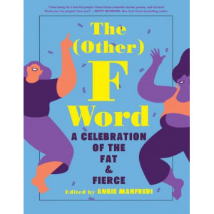 (Other) F Word: A Celebration of the Fat & Fierce, The