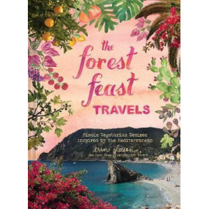 Forest Feast Mediterranean:Simple Vegetarian Recipes Inspired by: Simple Vegetarian Recipes Inspired by My Travels