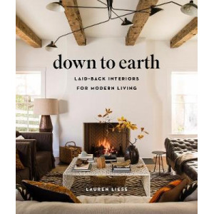 Down to Earth:Laid-back Interiors for Modern Living: Laid-back Interiors for Modern Living