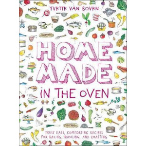 """Home Made in the Oven:Truly Easy, Comforting Recipes for Baking,: """"Truly Easy, Comforting Recipes for Baking, Broiling, and Roasting"""""""