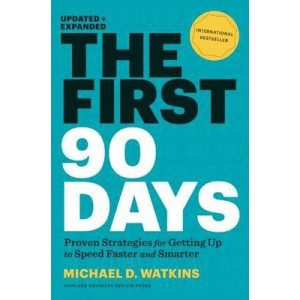 First 90 Days, Updated and Expanded: Proven Strategies for Getting Up to Speed Faster and Smarter