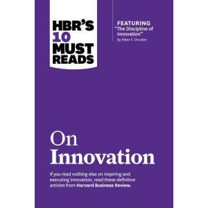 "HBR's 10 Must Reads on Innovation (with Featured Article ""the Discipline of Innovation,"" by Peter F. Drucker): With Featured Article ""the Discipline o"