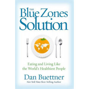 Blue Zones Solution: Eating and Living Like the World's Healthiest People