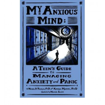 My Anxious Mind : A Teen's Guide To Managing Anxiety & Panic