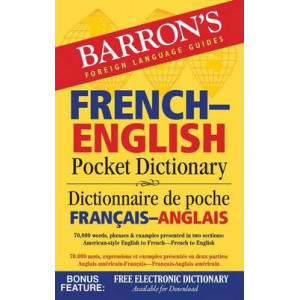 Barron's French-English Pocket Dictionary: 70,000 Words, Phrases & Examples Presented in Two Sections: American Style English to French -- French to E