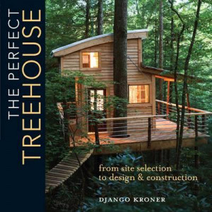 Perfect Treehouse: From Site Selection to Design & Construction