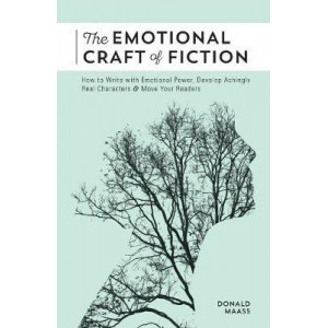 Emotional Craft of Fiction: How to Write the Story Beneath the Surface