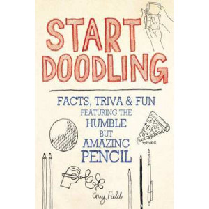 Start Doodling: Facts, Trivia and Fun Featuring the Humble But Amazing Pencil