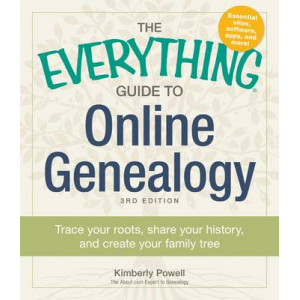 Everything Guide to Online Genealogy: Trace Your Roots, Share Your History, and Create Your Family Tree