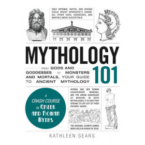 Mythology 101: From Gods and Goddesses to Monsters and Mortals, Your Guide to Ancient Mythology