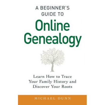 Beginner's Guide to Online Genealogy: Learn How to Trace Your Family History & Discover Your Roots