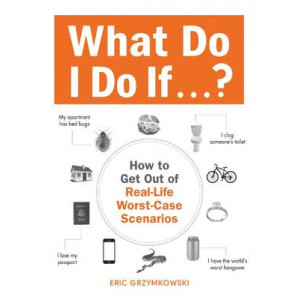 What Do I Do If ... ?: How to Get Out of Real-Life Worst-Case Scenarios