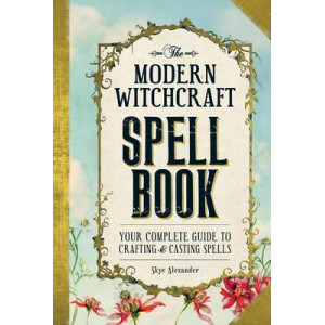 Modern Witchcraft Spell Book: Your Complete Guide to Crafting and Casting Spells