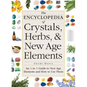 Encyclopedia of Crystals, Herbs, and New Age Elements: An A to Z Guide to New Age Elements and How to Use Them
