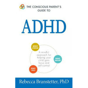 Conscious Parent's Guide to ADHD: A Mindful Approach for Helping Your Child Gain Focus and Self-Control
