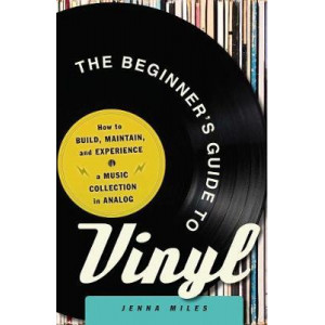Beginner's Guide to Vinyl: How to Build, Maintain, and Experience a Music Collection in Analog