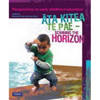 Ata Kitea Te Pae - Scanning the Horizon : Perspectives on Early Childhood Education