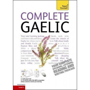 Complete Gaelic Beginner to Intermediate Book and Audio Course: Learn to read, write, speak and understand a new language with Teach Yourself