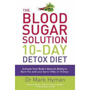 Blood Sugar Solution 10-day Detox Diet: Activate Your Body's Natural Ability to Burn Fat and Lose Up to 10lbs in 10 Days