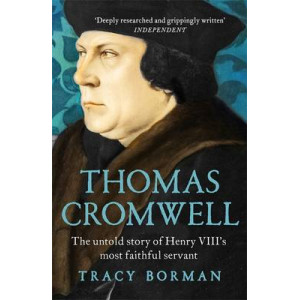 Thomas Cromwell : Untold Story of Henry VIII's Most Faithful Servant