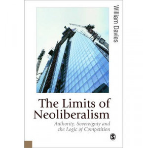 Limits of Neoliberalism: Authority, Sovereignty and the Logic of Competition