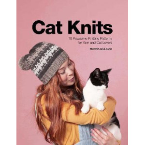 Cat Knits: 16 pawsome knitting patterns for yarn & cat lovers