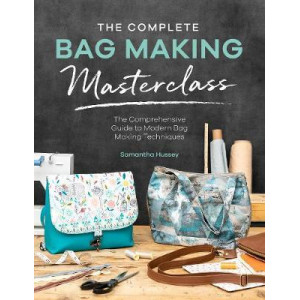 Complete Bag Making Masterclass, The: A comprehensive guide to modern bag making techniques