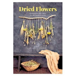 Dried Flowers: Techniques & ideas for the modern home