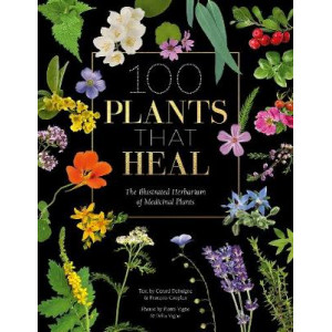 100 Plants that Heal: The illustrated herbarium of medicinal plants