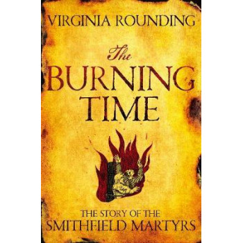 Burning Time: The Story of the Smithfield Martyrs