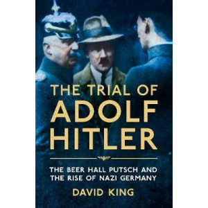 Trial of Adolf Hitler: The Beer Hall Putsch and the Rise of Nazi Germany