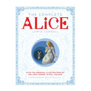 Complete Alice: Alice's Adventures in Wonderland and Through the Looking-Glass and What Alice Found There