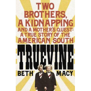 Truevine: Two Brothers, A Kidnapping and a Mother's Quest: A True Story of the American South