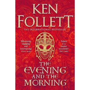 Evening and the Morning: The Prequel to The Pillars of the Earth, A Kingsbridge Novel, The