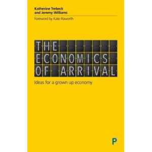 Economics of Arrival: Ideas for a Grown-Up Economy, The
