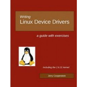 Writing Linux Device Drivers : A Guide With Exercises