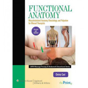 Functional Anatomy: Musculoskeletal Anatomy, Kinesiology, & Palpation for Manual Therapists