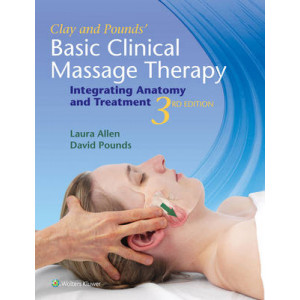 Clay & Pounds' Basic Clinical Massage Therapy 3E : Integrating Anatomy and Treatment
