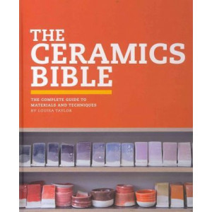 Ceramic Bible, The: The Complete Guide to Materials and Techniques